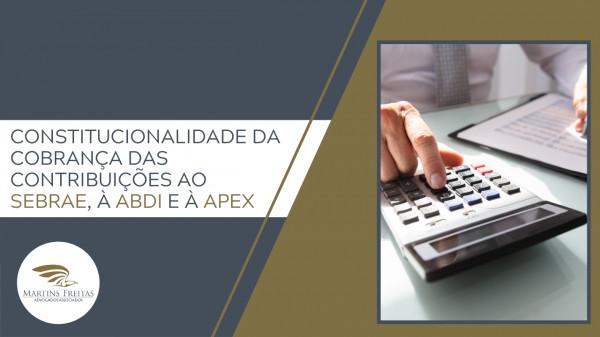 Constitucionalidade da cobrança das contribuições ao Sebrae, à ABDI e à Apex Martins Freitas - Advogados Associados